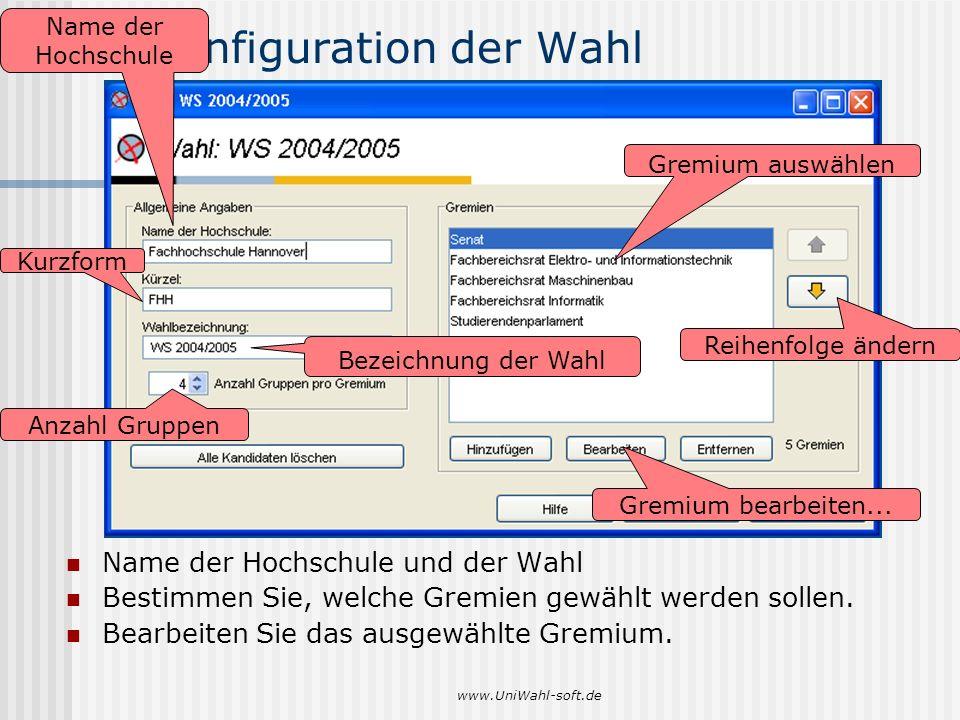 www.UniWahl-soft.de 3. Konfiguration der Wahl Name der Hochschule und der Wahl Bestimmen Sie, welche Gremien gewählt werden sollen. Bearbeiten Sie das