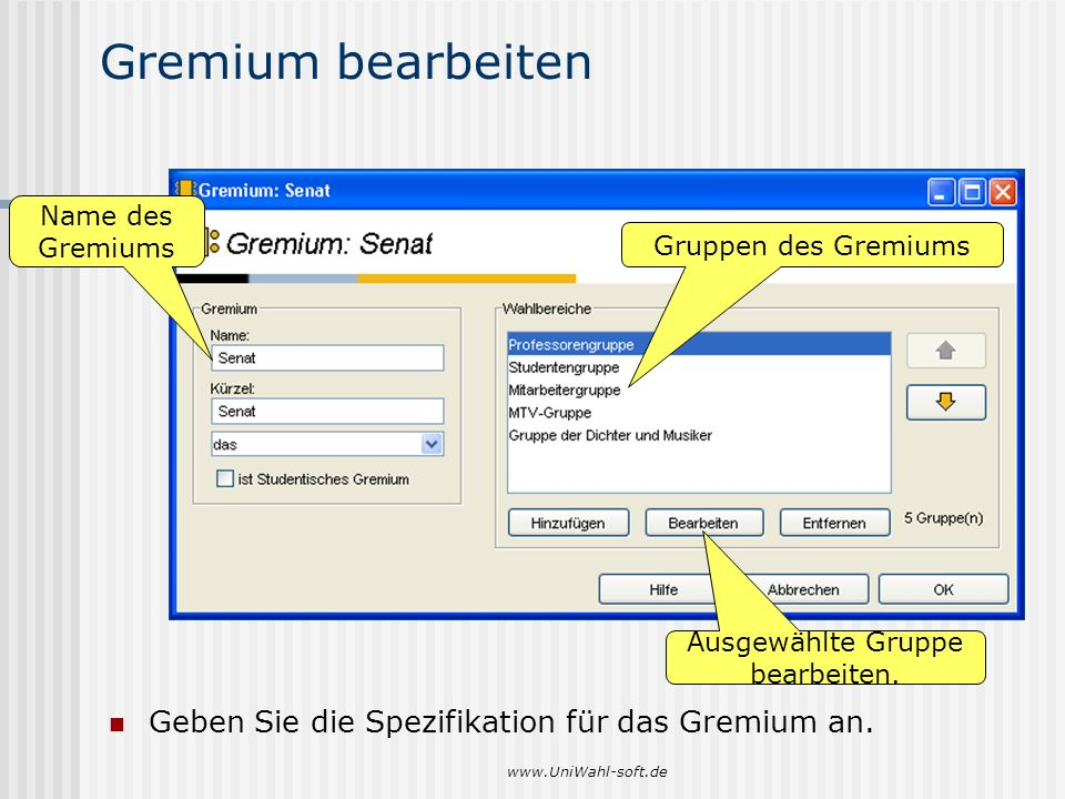 www.UniWahl-soft.de Gremium bearbeiten Geben Sie die Spezifikation für das Gremium an. Name des Gremiums Gruppen des Gremiums Ausgewählte Gruppe bearb
