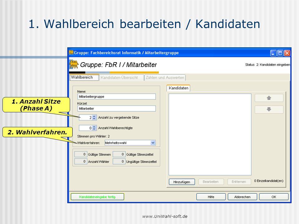 www.UniWahl-soft.de 1. Wahlbereich bearbeiten / Kandidaten 1. Anzahl Sitze (Phase A) 2. Wahlverfahren.