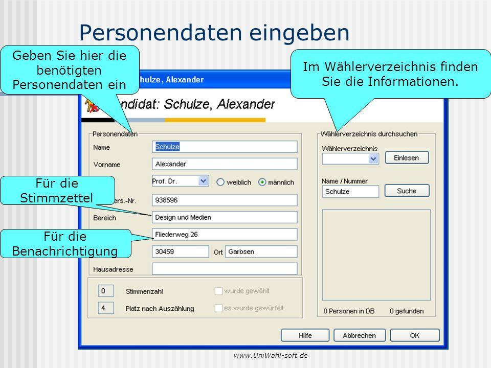 www.UniWahl-soft.de Personendaten eingeben Geben Sie hier die benötigten Personendaten ein Für die Stimmzettel Für die Benachrichtigung Im Wählerverze