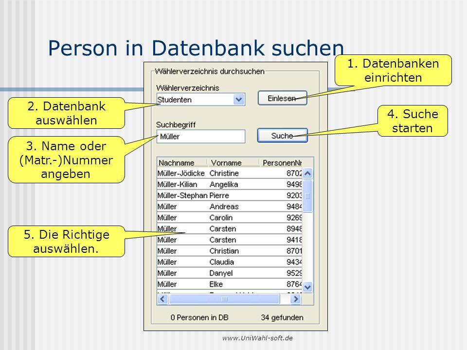 www.UniWahl-soft.de Person in Datenbank suchen 1. Datenbanken einrichten 2. Datenbank auswählen 3. Name oder (Matr.-)Nummer angeben 4. Suche starten 5