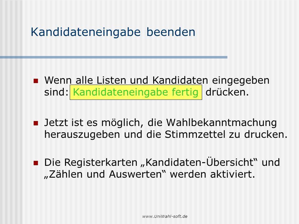 www.UniWahl-soft.de Kandidateneingabe beenden Jetzt ist es möglich, die Wahlbekanntmachung herauszugeben und die Stimmzettel zu drucken. Wenn alle Lis