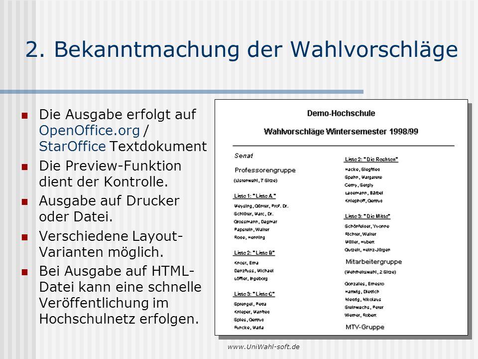 www.UniWahl-soft.de 2. Bekanntmachung der Wahlvorschläge Die Ausgabe erfolgt auf OpenOffice.org / StarOffice Textdokument Die Preview-Funktion dient d