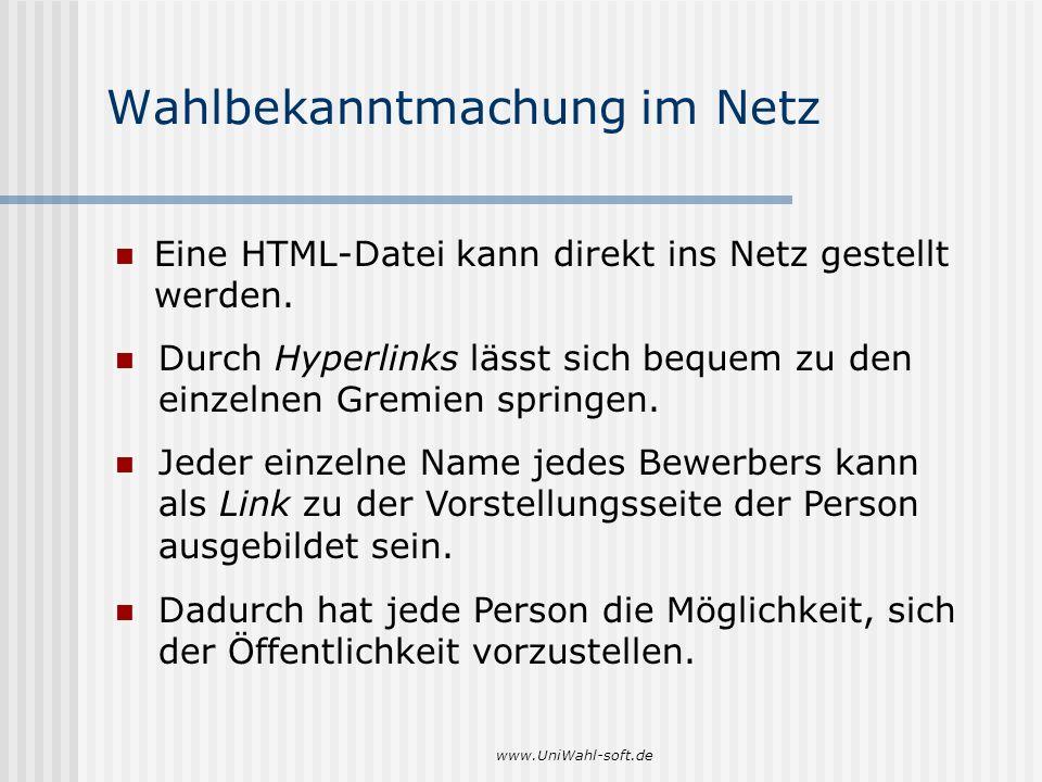 www.UniWahl-soft.de Wahlbekanntmachung im Netz Eine HTML-Datei kann direkt ins Netz gestellt werden. Dadurch hat jede Person die Möglichkeit, sich der