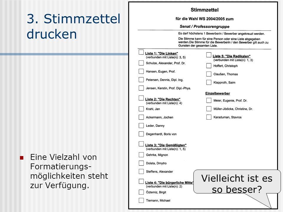 www.UniWahl-soft.de 3. Stimmzettel drucken Eine Vielzahl von Formatierungs- möglichkeiten steht zur Verfügung. Vielleicht ist es so besser?