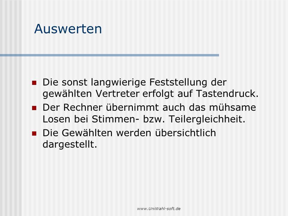 www.UniWahl-soft.de Auswerten Die sonst langwierige Feststellung der gewählten Vertreter erfolgt auf Tastendruck. Der Rechner übernimmt auch das mühsa