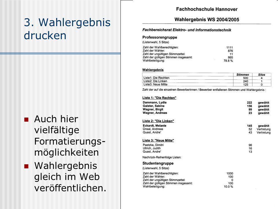 www.UniWahl-soft.de 3. Wahlergebnis drucken Auch hier vielfältige Formatierungs- möglichkeiten Wahlergebnis gleich im Web veröffentlichen.