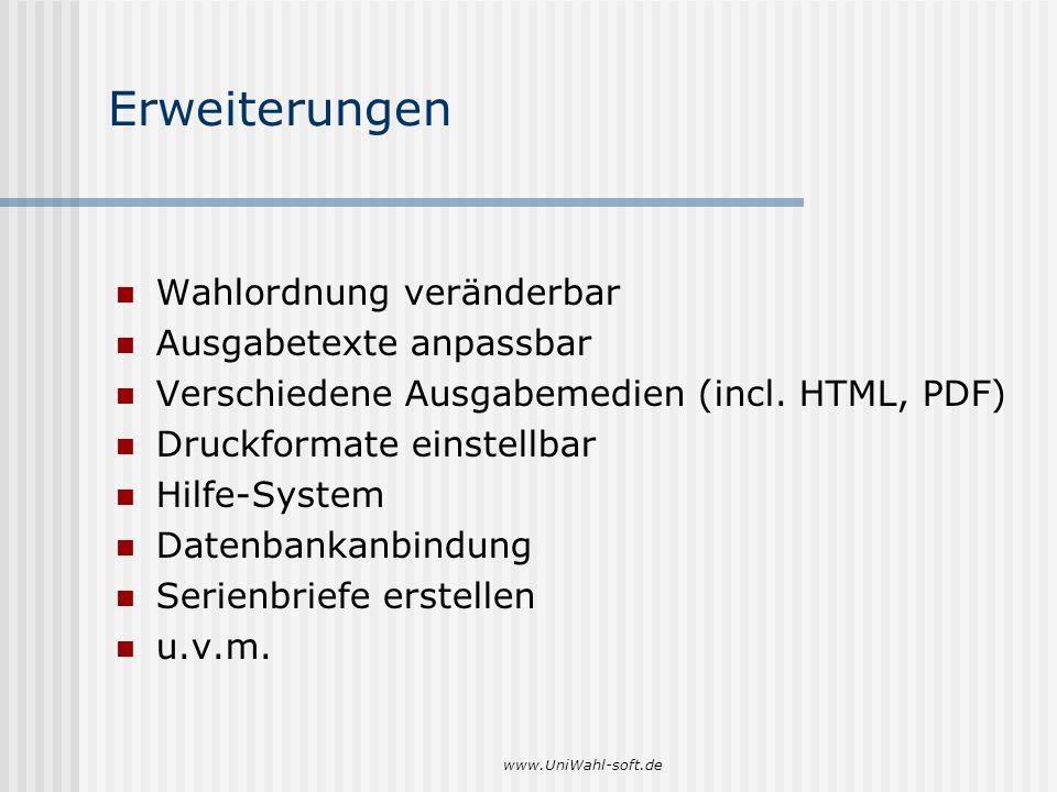 www.UniWahl-soft.de Erweiterungen Wahlordnung veränderbar Ausgabetexte anpassbar Verschiedene Ausgabemedien (incl. HTML, PDF) Druckformate einstellbar