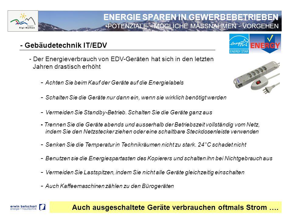 ENERGIE SPAREN IN GEWERBEBETRIEBEN -POTENZIALE - MÖGLICHE MASSNAHMEN - VORGEHEN - Gebäudetechnik IT/EDV Auch ausgeschaltete Geräte verbrauchen oftmals