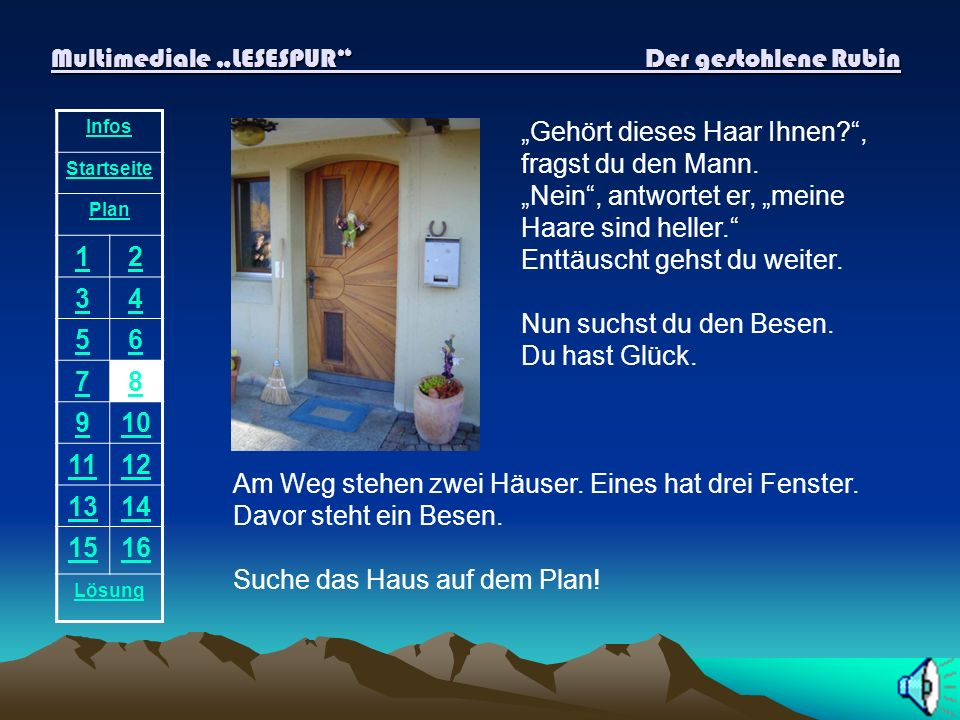 Multimediale LESESPUR Der gestohlene Rubin Infos Startseite Plan 12 34 56 78 910 1112 1314 1516 Lösung Du schaust durchs Fenster ins Haus. In diesem Z