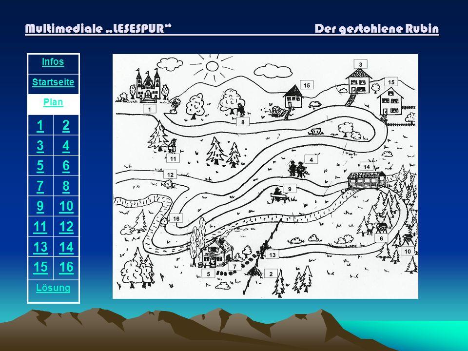 Multimediale LESESPUR Der gestohlene Rubin Infos Startseite Plan 12 34 56 78 910 1112 1314 1516 Lösung