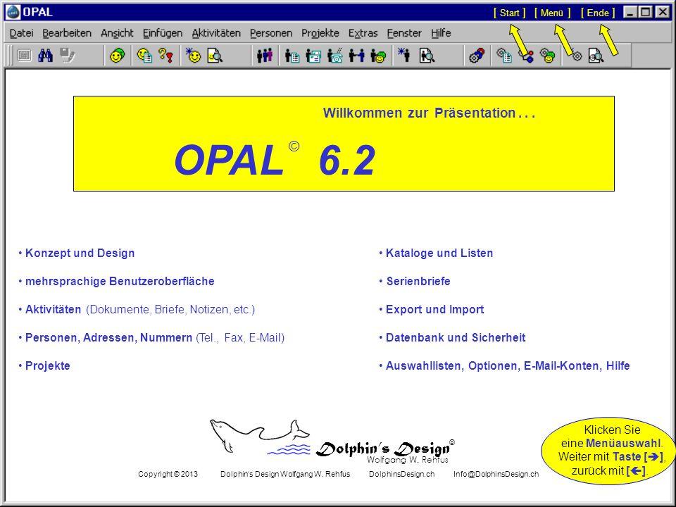 O P A L O P A L Datenbanksystem für Adressen, Projekte, Dokumente und Dossiers Dolphins Design Wolfgang W. Rehfus © Drücken Sie die Taste [ ] für weit