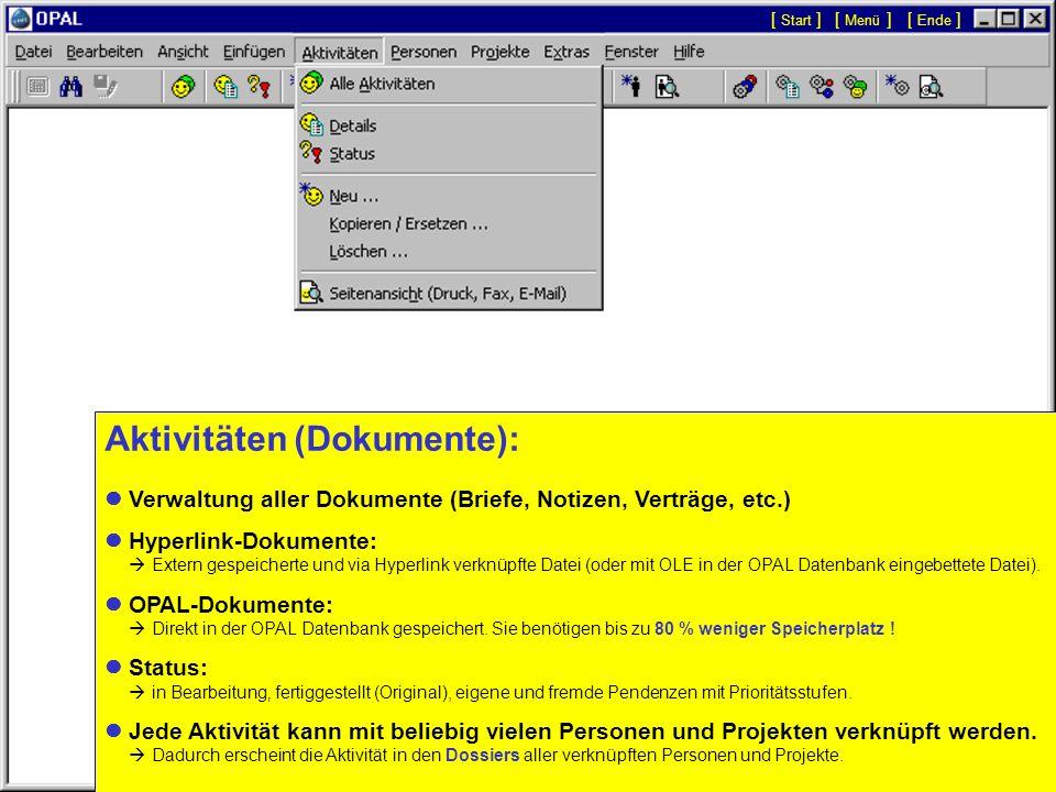 Aktivitäten (Dokumente): Verwaltung aller Dokumente (Briefe, Notizen, Verträge, etc.) Hyperlink-Dokumente: Extern gespeicherte und via Hyperlink verknüpfte Datei (oder mit OLE in der OPAL Datenbank eingebettete Datei).