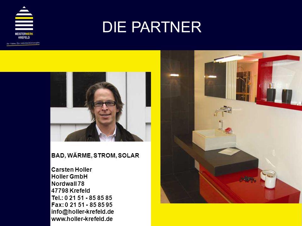 BAD, WÄRME, STROM, SOLAR Carsten Holler Holler GmbH Nordwall 78 47798 Krefeld Tel.: 0 21 51 - 85 85 85 Fax: 0 21 51 - 85 85 95 info@holler-krefeld.de