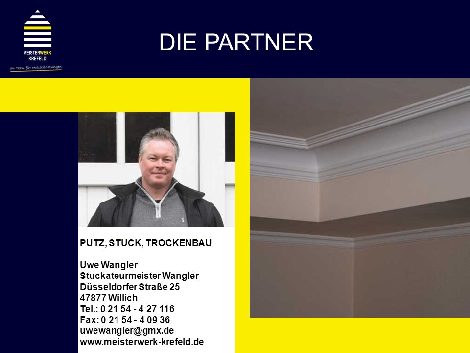 PUTZ, STUCK, TROCKENBAU Uwe Wangler Stuckateurmeister Wangler Düsseldorfer Straße 25 47877 Willich Tel.: 0 21 54 - 4 27 116 Fax: 0 21 54 - 4 09 36 uwe