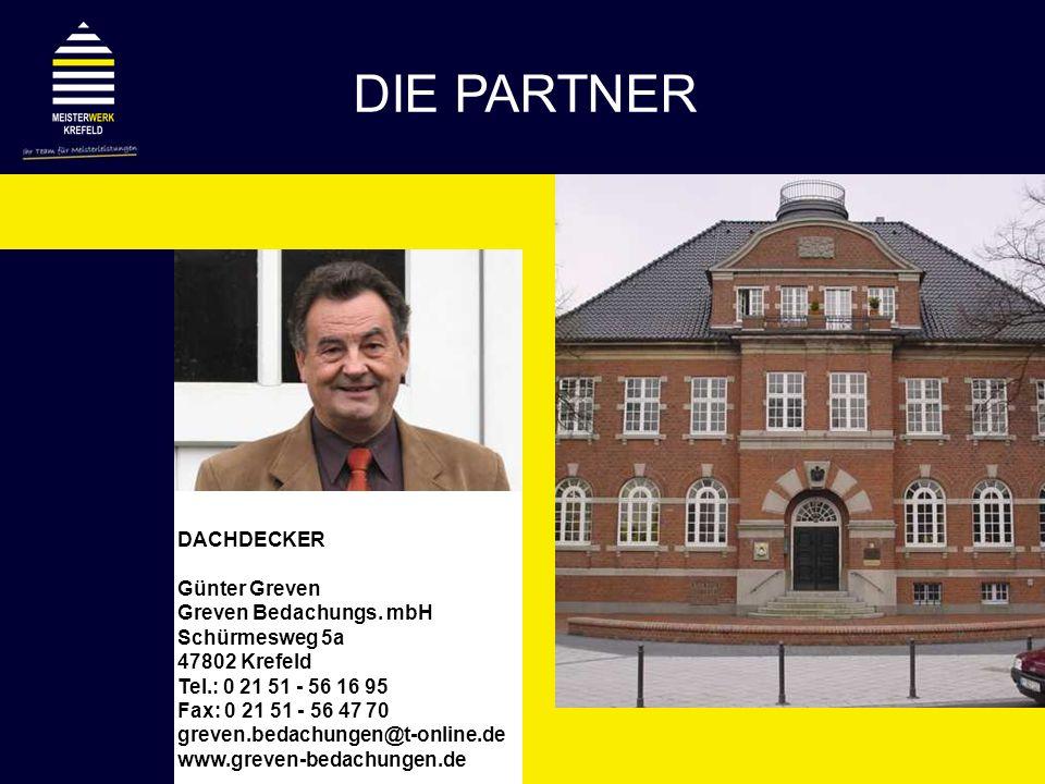 DACHDECKER Günter Greven Greven Bedachungs. mbH Schürmesweg 5a 47802 Krefeld Tel.: 0 21 51 - 56 16 95 Fax: 0 21 51 - 56 47 70 greven.bedachungen@t-onl