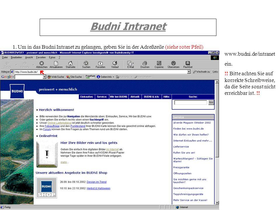 Budni Intranet 1. Um in das Budni Intranet zu gelangen, geben Sie in der Adreßzeile (siehe roter Pfeil) www.budni.de/intranet ein. !! Bitte achten Sie