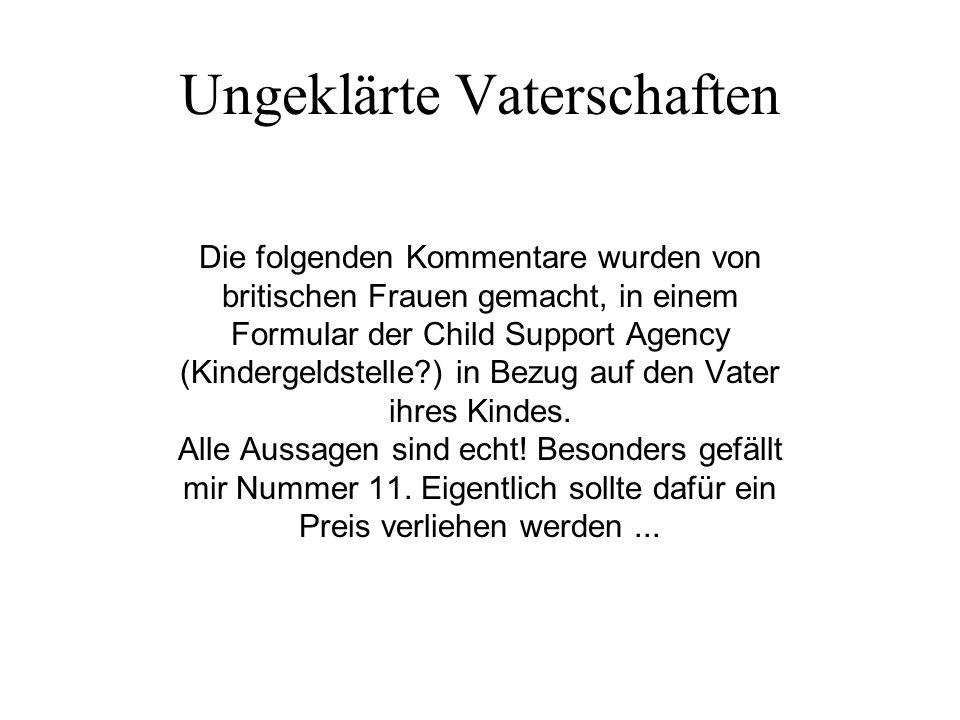 Ungeklärte Vaterschaften Die folgenden Kommentare wurden von britischen Frauen gemacht, in einem Formular der Child Support Agency (Kindergeldstelle?)