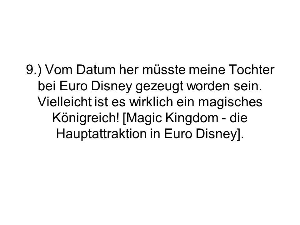 9.) Vom Datum her müsste meine Tochter bei Euro Disney gezeugt worden sein. Vielleicht ist es wirklich ein magisches Königreich! [Magic Kingdom - die