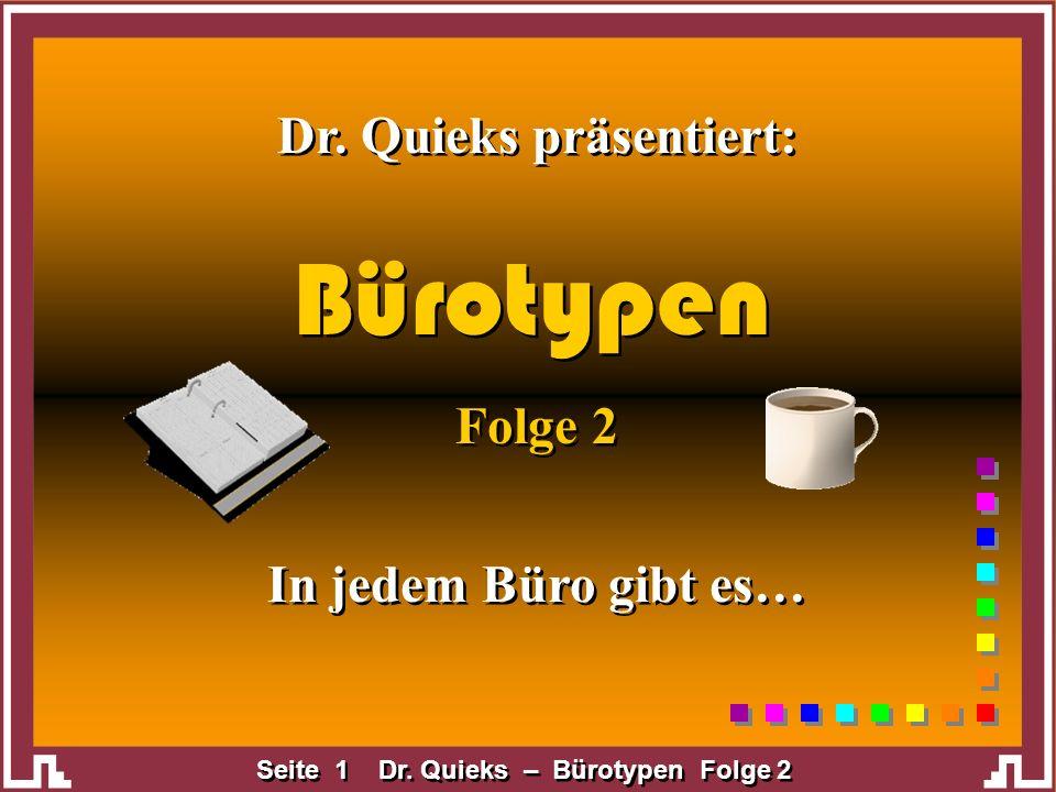 Seite 1 Dr. Quieks – Bürotypen Folge 2 Dr. Quieks präsentiert: In jedem Büro gibt es… Bürotypen Folge 2