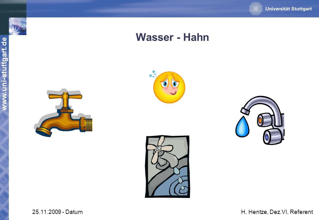 www.uni-stuttgart.de 25.11.2009 - DatumH. Hentze, Dez.VI, Referent Wasser - Hahn