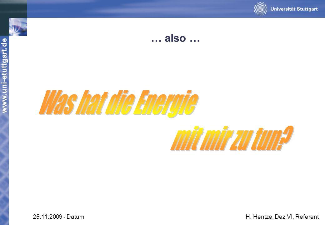 www.uni-stuttgart.de 25.11.2009 - DatumH. Hentze, Dez.VI, Referent … also …
