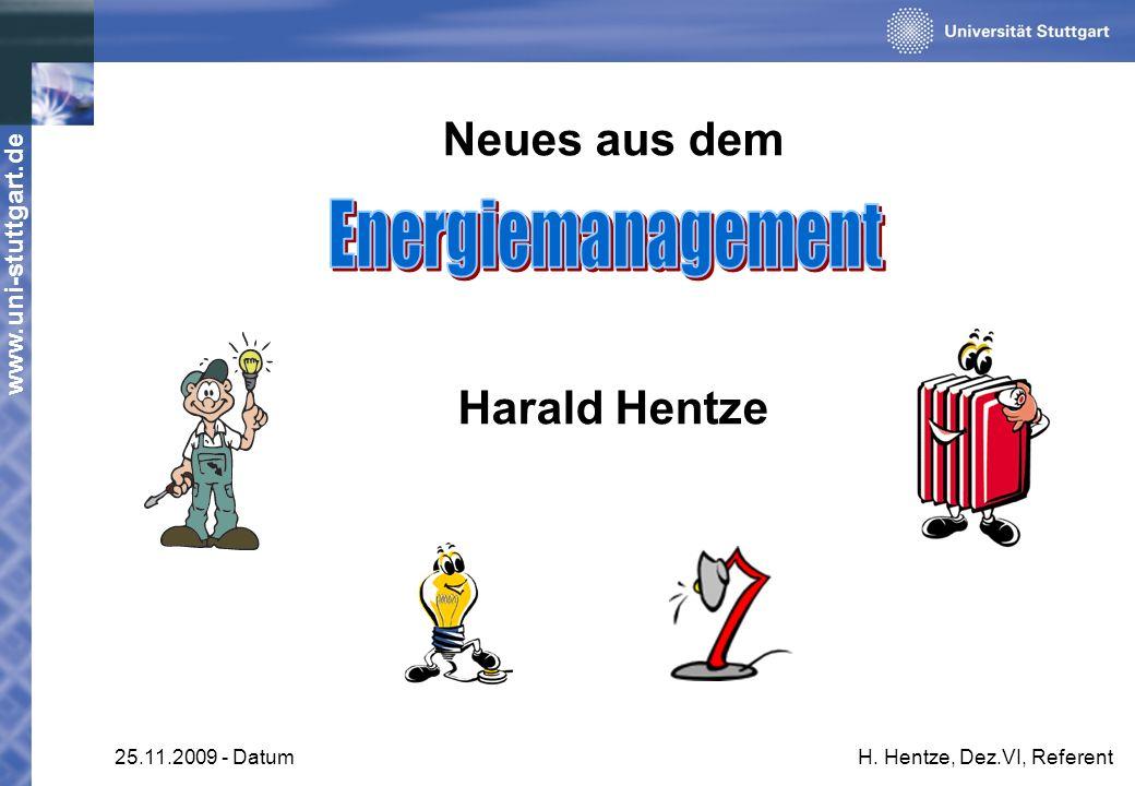 www.uni-stuttgart.de 25.11.2009 - DatumH. Hentze, Dez.VI, Referent Neues aus dem Harald Hentze