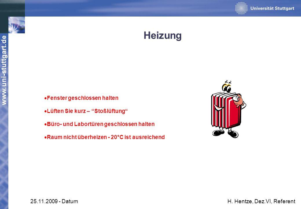 www.uni-stuttgart.de 25.11.2009 - DatumH. Hentze, Dez.VI, Referent Heizung Fenster geschlossen halten Lüften Sie kurz – Stoßlüftung Büro- und Labortür