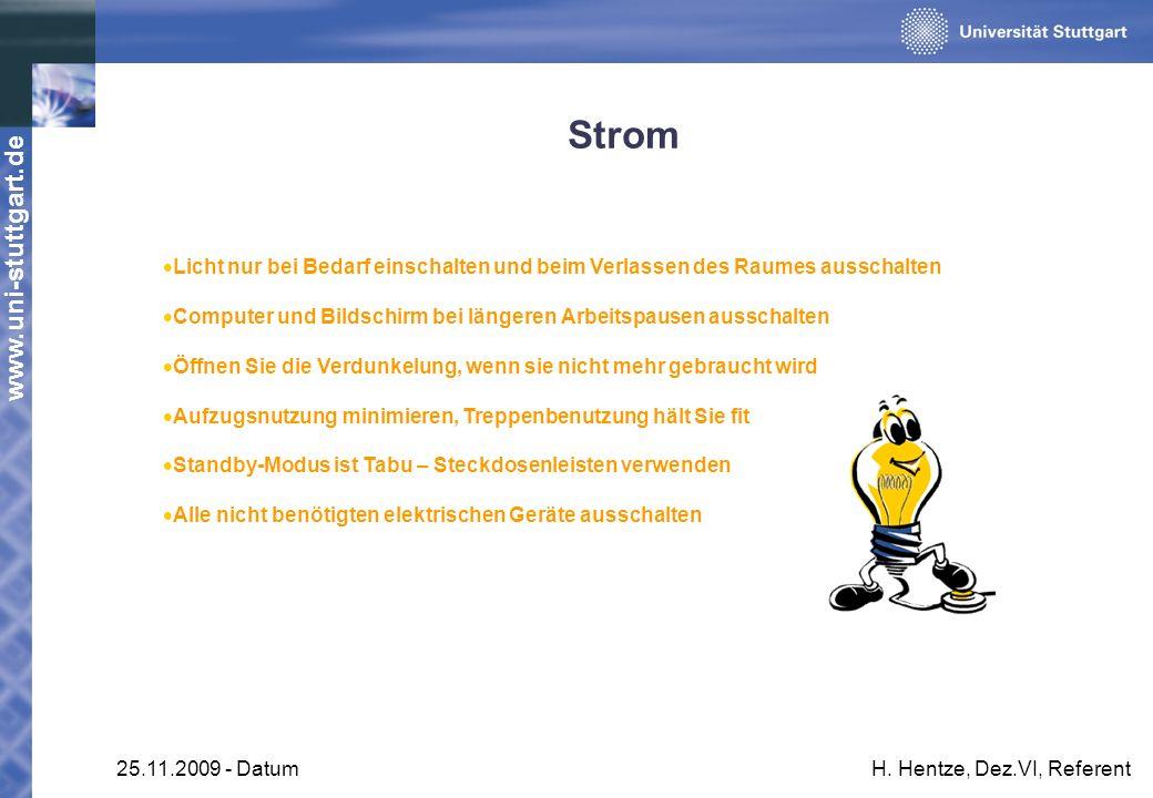www.uni-stuttgart.de 25.11.2009 - DatumH. Hentze, Dez.VI, Referent Strom Licht nur bei Bedarf einschalten und beim Verlassen des Raumes ausschalten Co