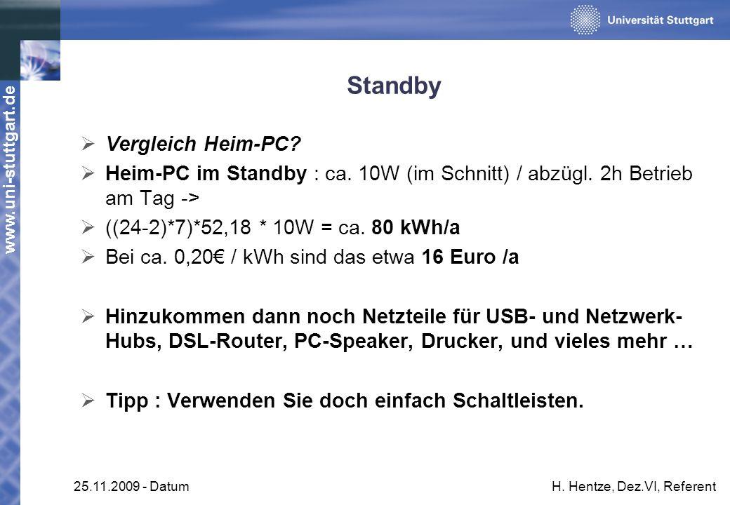www.uni-stuttgart.de 25.11.2009 - DatumH. Hentze, Dez.VI, Referent Standby Vergleich Heim-PC? Heim-PC im Standby : ca. 10W (im Schnitt) / abzügl. 2h B