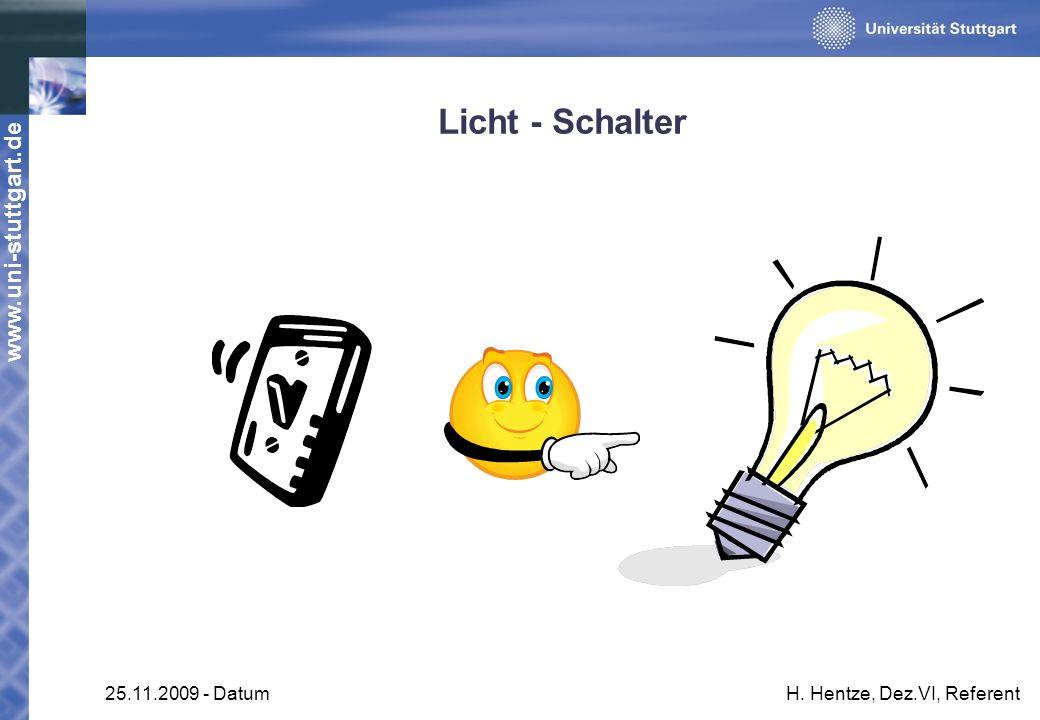 www.uni-stuttgart.de 25.11.2009 - DatumH. Hentze, Dez.VI, Referent Licht - Schalter