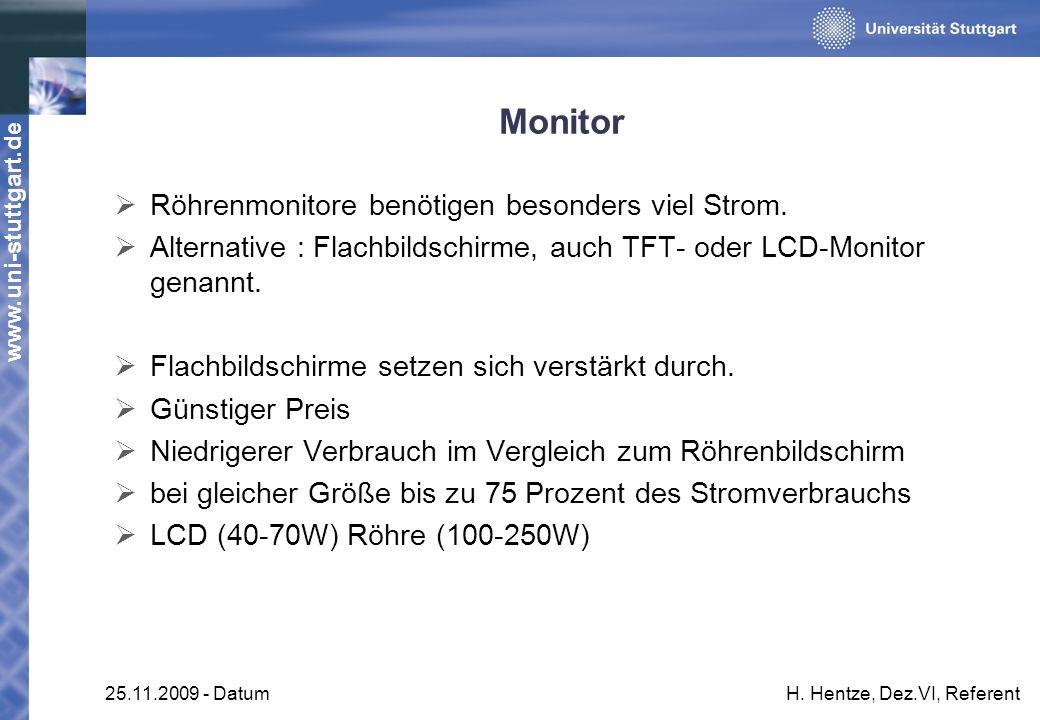 www.uni-stuttgart.de 25.11.2009 - DatumH. Hentze, Dez.VI, Referent Röhrenmonitore benötigen besonders viel Strom. Alternative : Flachbildschirme, auch