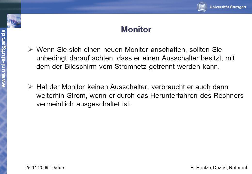 www.uni-stuttgart.de 25.11.2009 - DatumH. Hentze, Dez.VI, Referent Monitor Wenn Sie sich einen neuen Monitor anschaffen, sollten Sie unbedingt darauf