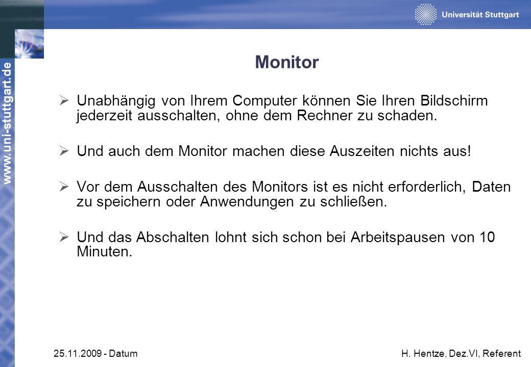 www.uni-stuttgart.de 25.11.2009 - DatumH. Hentze, Dez.VI, Referent Monitor Unabhängig von Ihrem Computer können Sie Ihren Bildschirm jederzeit ausscha