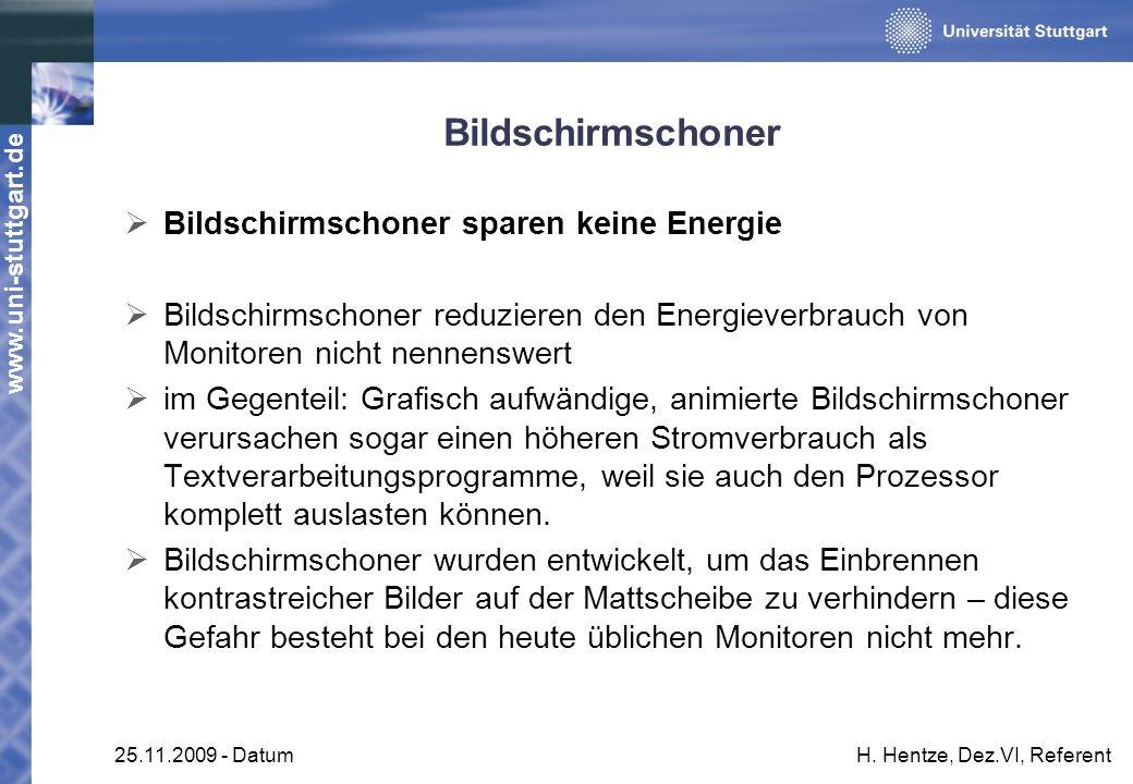 www.uni-stuttgart.de 25.11.2009 - DatumH. Hentze, Dez.VI, Referent Bildschirmschoner Bildschirmschoner sparen keine Energie Bildschirmschoner reduzier