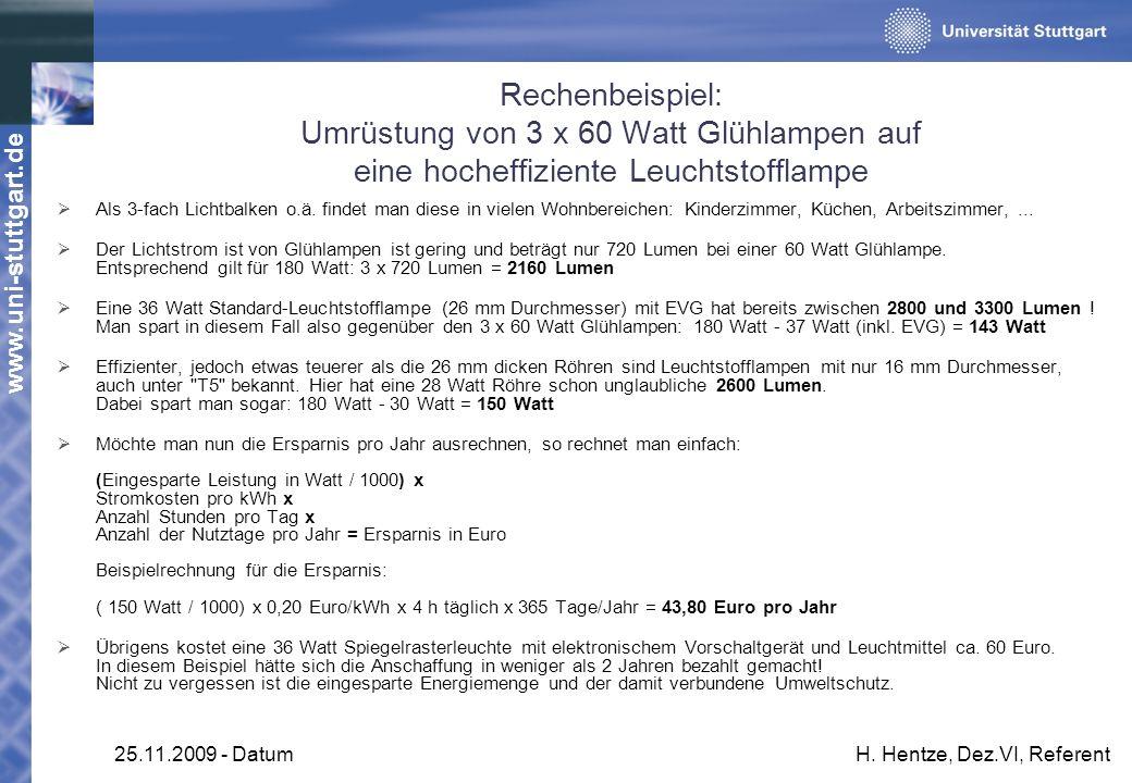 www.uni-stuttgart.de 25.11.2009 - DatumH. Hentze, Dez.VI, Referent Rechenbeispiel: Umrüstung von 3 x 60 Watt Glühlampen auf eine hocheffiziente Leucht