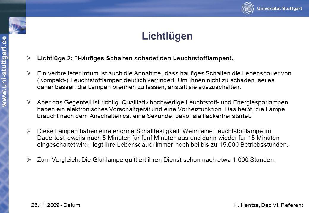 www.uni-stuttgart.de 25.11.2009 - DatumH. Hentze, Dez.VI, Referent Lichtlügen Lichtlüge 2: