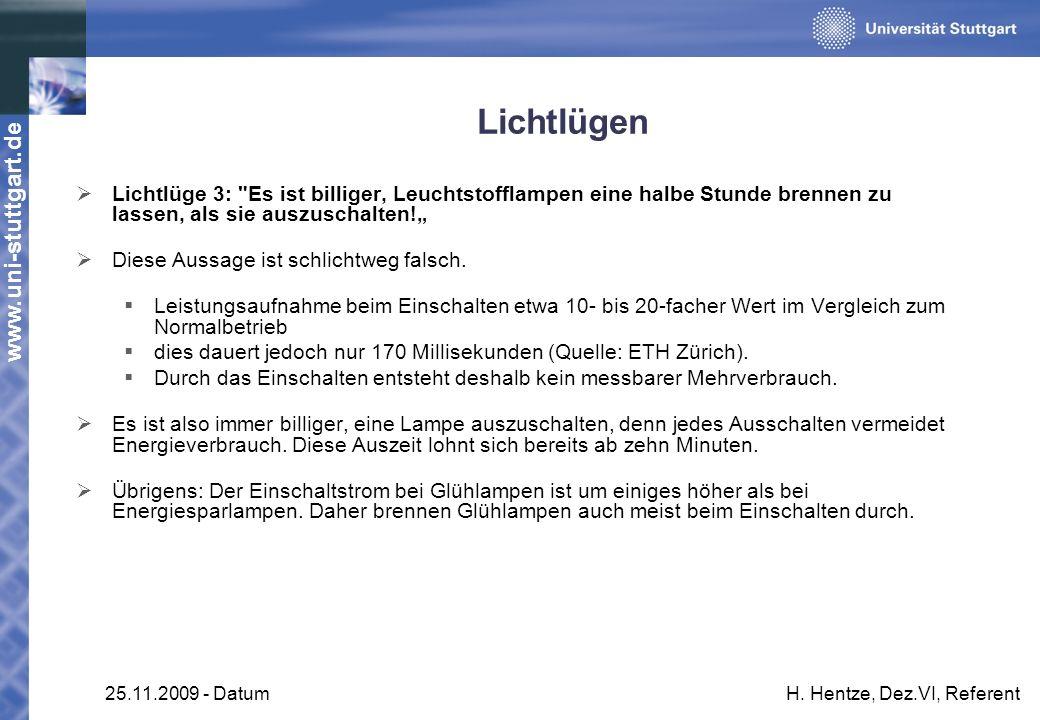 www.uni-stuttgart.de 25.11.2009 - DatumH. Hentze, Dez.VI, Referent Lichtlügen Lichtlüge 3: