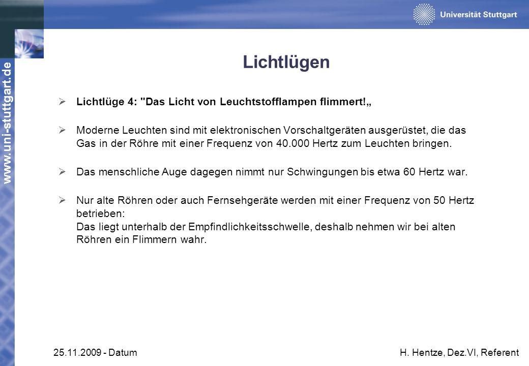 www.uni-stuttgart.de 25.11.2009 - DatumH. Hentze, Dez.VI, Referent Lichtlügen Lichtlüge 4: