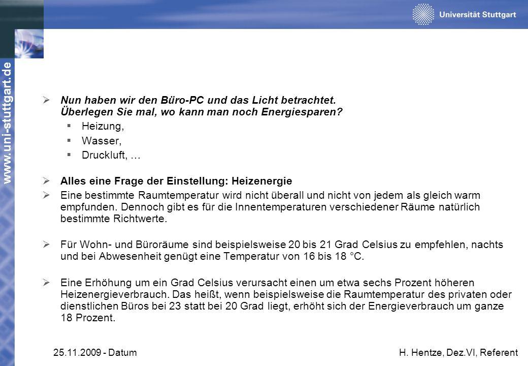 www.uni-stuttgart.de 25.11.2009 - DatumH. Hentze, Dez.VI, Referent Nun haben wir den Büro-PC und das Licht betrachtet. Überlegen Sie mal, wo kann man