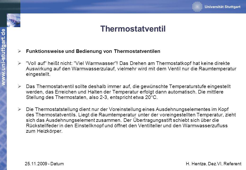 www.uni-stuttgart.de 25.11.2009 - DatumH. Hentze, Dez.VI, Referent Thermostatventil Funktionsweise und Bedienung von Thermostatventilen