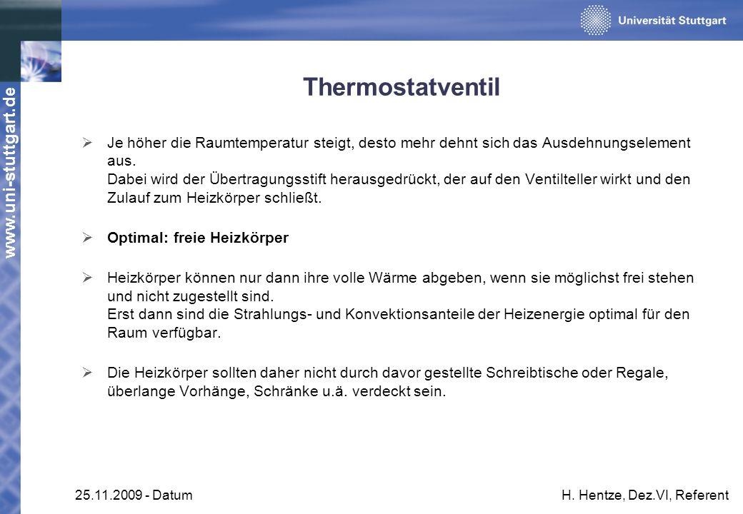 www.uni-stuttgart.de 25.11.2009 - DatumH. Hentze, Dez.VI, Referent Thermostatventil Je höher die Raumtemperatur steigt, desto mehr dehnt sich das Ausd
