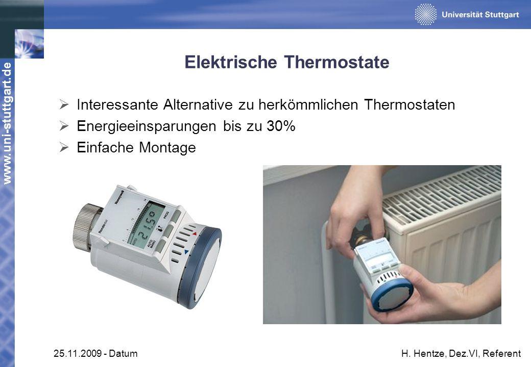 www.uni-stuttgart.de 25.11.2009 - DatumH. Hentze, Dez.VI, Referent Elektrische Thermostate Interessante Alternative zu herkömmlichen Thermostaten Ener