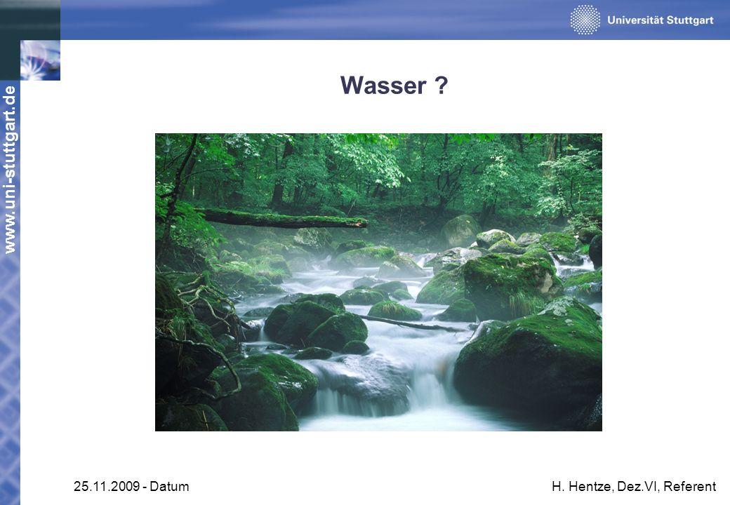 www.uni-stuttgart.de 25.11.2009 - DatumH. Hentze, Dez.VI, Referent Wasser ?