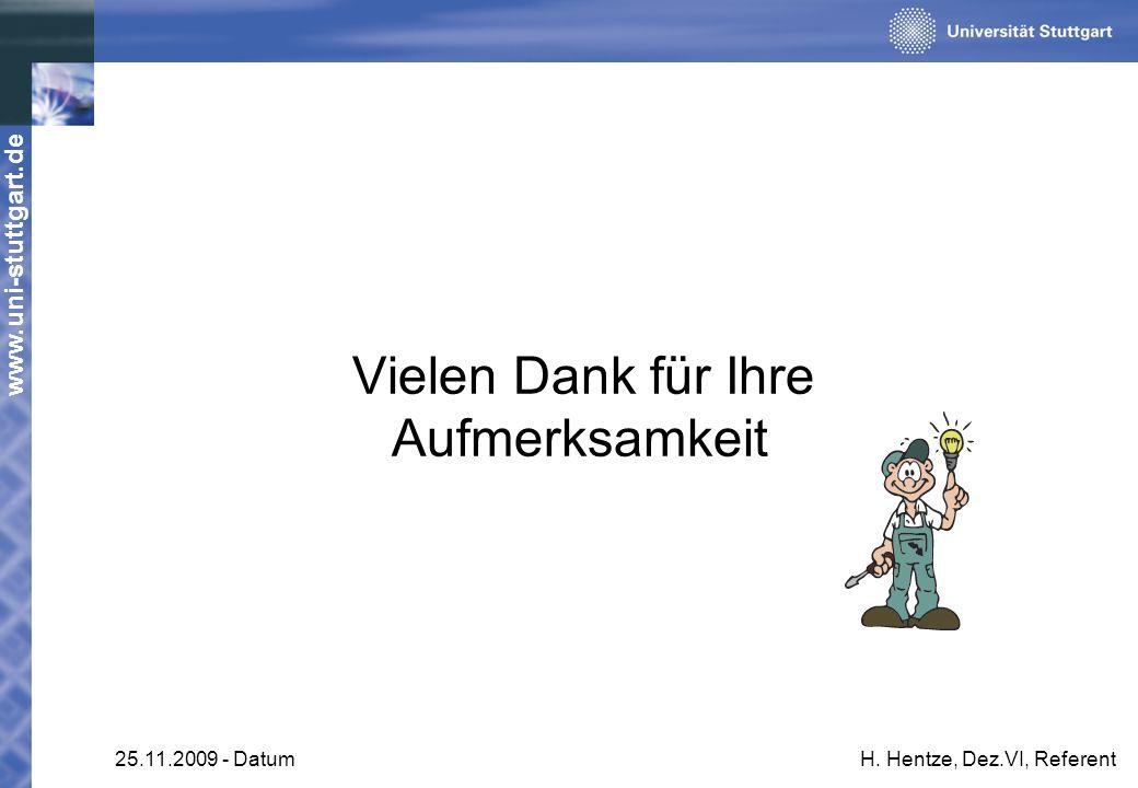 www.uni-stuttgart.de 25.11.2009 - DatumH. Hentze, Dez.VI, Referent Vielen Dank für Ihre Aufmerksamkeit