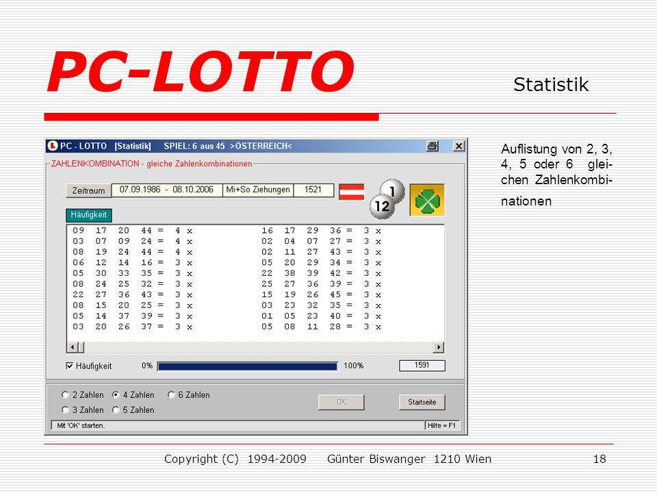Copyright (C) 1994-2009 Günter Biswanger 1210 Wien18 Auflistung von 2, 3, 4, 5 oder 6 glei- chen Zahlenkombi- nationen PC-LOTTO Statistik