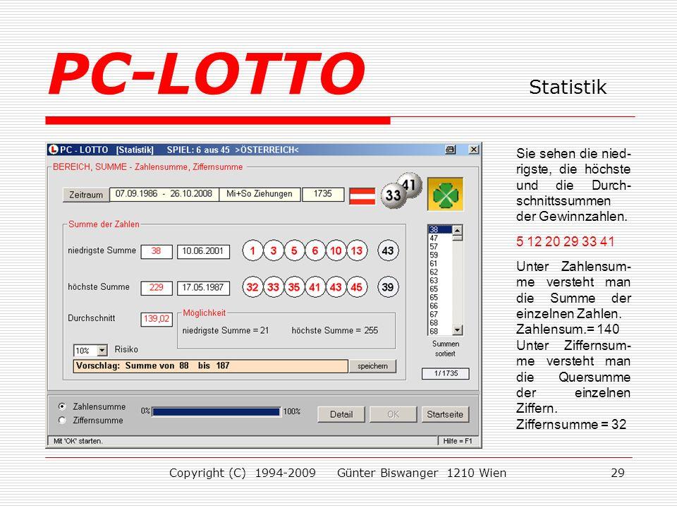 Copyright (C) 1994-2009 Günter Biswanger 1210 Wien29 Sie sehen die nied- rigste, die höchste und die Durch- schnittssummen der Gewinnzahlen.