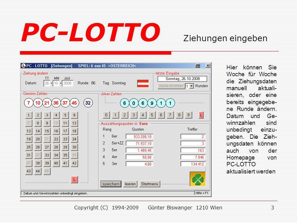 Copyright (C) 1994-2009 Günter Biswanger 1210 Wien3 Hier können Sie Woche für Woche die Ziehungsdaten manuell aktuali- sieren, oder eine bereits eingegebe- ne Runde ändern.