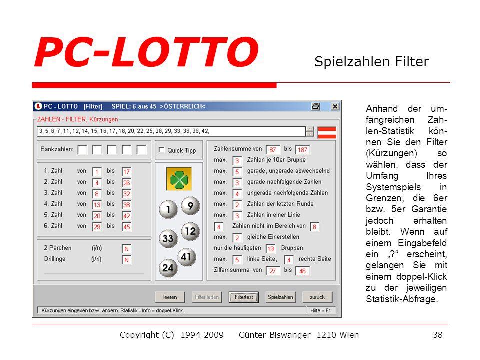Copyright (C) 1994-2009 Günter Biswanger 1210 Wien38 Anhand der um- fangreichen Zah- len-Statistik kön- nen Sie den Filter (Kürzungen) so wählen, dass der Umfang Ihres Systemspiels in Grenzen, die 6er bzw.