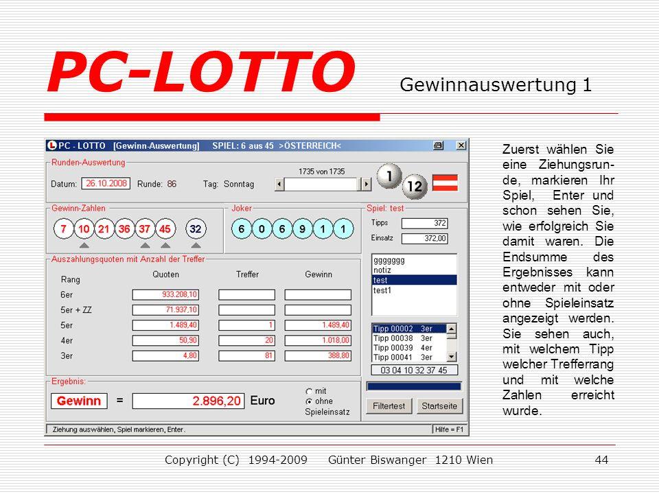 Copyright (C) 1994-2009 Günter Biswanger 1210 Wien44 Zuerst wählen Sie eine Ziehungsrun- de, markieren Ihr Spiel, Enter und schon sehen Sie, wie erfolgreich Sie damit waren.